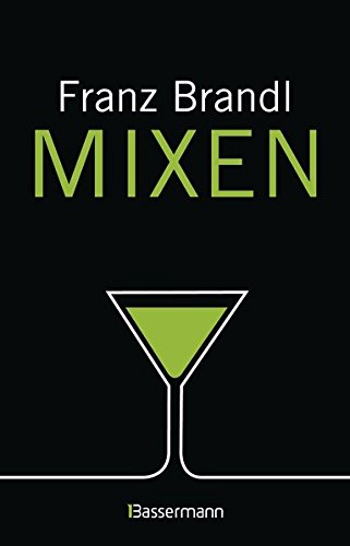 Mixen. Das große Cocktailbuch: 280 Rezepte für Cocktails und Longdrinks mit und ohne Alkohol