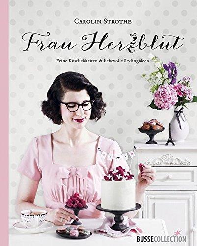 Frau Herzblut: Feine Köstlichkeiten & liebevolle Stylingideen